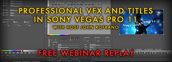 Webinar Replay: Professional VFX and Titles in Sony Vegas Pro 11